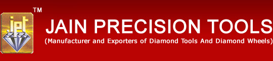 Jain Precision Tools, Diamond Tools, Industrial Precision Diamond Dressers, Cutting Tools, Single Point Diamond Dressers, Multi Point Diamond Dressers, Impregnated Diamond Dressers, Multipoint Indexable Crown Type Diamond Dresser, Blade Type Diamond Dressers, Matrix Diamond Chisel Tools, Dieform Chisel Tools, Rockwell Hardness Indenters, Richesters Diamond Indentors, Diamond Plated Needle Files, Diamond Lapping Compound, Electroplated Diamond & CBN Pins, Glass Cutter, Marposs Fingers, Diamond Honing Stick, Diamond Platted Drill